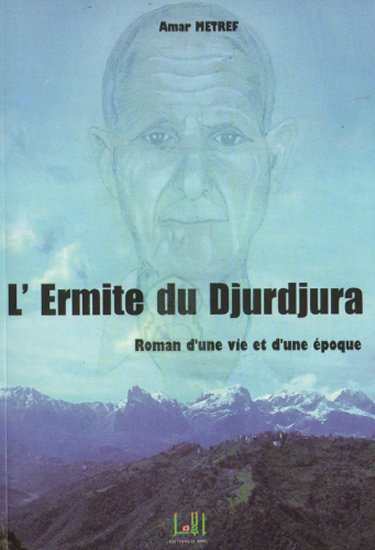 L'Ermite du Djurdjura. Biografia di mio nonno, RAmdhane Metref, scritta da mio padre Amara Metref